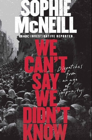 We Can't Say We Didn't Know by Sophie McNeill